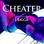 J Bigga Cheater