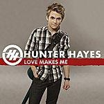 Hunter Hayes Love Makes Me