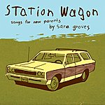 Sara Groves Station Wagon (Songs For New Parents)