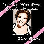 Kate Smith When The Moon Comes Over The Mountain