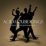 Acid House Kings Music Sounds Better Remixed