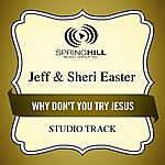 Jeff & Sheri Easter Why Don't You Try Jesus (Studio Track)