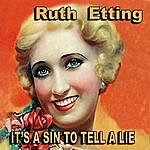 Ruth Etting It's A Sin To Tell A Lie