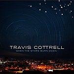 Travis Cottrell When The Stars Burn Down