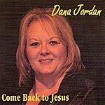 Dana Jordan Come Back To Jesus