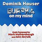 "Mark Mothersbaugh Eureka On My Mind - Theme From ""Eureka"" (Feat. Dominik Hauser) - Single"