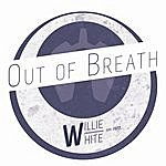 Willie White Out Of Breath