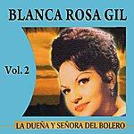 Blanca Rosa Gil La Dueña Y Señora Del Bolero Volume 2