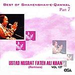 Ustad Nusrat Fateh Ali Khan Best Of Shahenshah-E-Qawwal, Part 7 / Best Of Nusrat Fateh Ali Khan - Remixes, Vol. 127