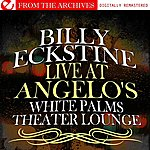 Billy Eckstine Live At Angelo's White Palms Theater Lounge (Remastered)