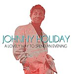 Johnny Holiday A Lovely Way To Spend An Evening (Remastered)
