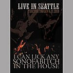 I Can Lick Any Sonofabitch In The House Live In Seattle