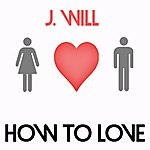 J-Will How To Love (Cover) - Single