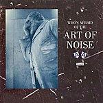 Art Of Noise Who's Afraid Of The Art Of Noise (Deluxe)