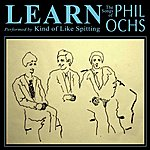 Kind Of Like Spitting Learn: The Songs Of Phil Ochs