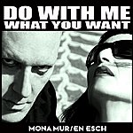 En Esch Do With Me What You Want