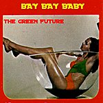 The Green Future Bye Bye Baby