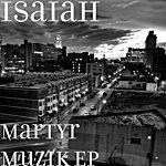 Isaiah Martyr Muzik Ep