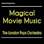 The London Pops Orchestra Magical Movie Music