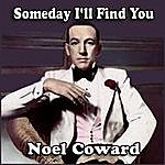 Noël Coward Someday I'll Find You
