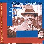 Walter Gieseking Franck: Symphonic Variations / Debussy: Fantaisie / Rachmaninov: Piano Concerto No. 3 (Gieseking) (1939, 1940)