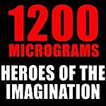 1200 Micrograms Heroes Of The Imagination