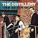 The Distillery What You Told Me