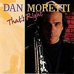 Dan Moretti Dan Moretti - That's Right