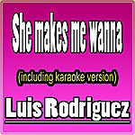 Luis Rodriguez She Makes Me Wanna (In The Style Of Jls, Including Karaoke Version)