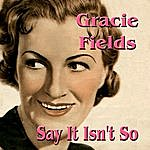 Gracie Fields Say It Isn't So