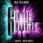 DJ Class 6 In The Morning (Feat. Nilanti & Bias) - Single