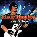 King Lizzard Now & Then