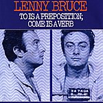 Lenny Bruce To Is A Preposition; Come Is A Verb
