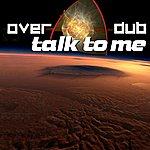 Overdub Talk To Me