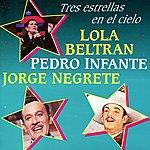 Pedro Infante Lola Beltran, Pedro Infante Y Jorge Negrete : Tres Estrellas En El Cielo Vol. II