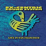 ExCentric Sound System Live In San Francisco