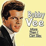 Bobby Vee More Than I Can Say