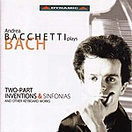 Andrea Bacchetti Bach: Two-Part Inventions & Sinfonias And Other Keyboard Works