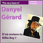 Danyel Gérard The Very Best Of Danyel Gérard: D'où Reviens-Tu Billie Boy ? (Les Incontournables De La Chanson Française)
