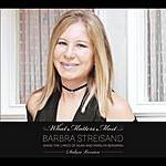 Barbra Streisand What Matters Most Barbra Streisand Sings The Lyrics Of Alan & Marilyn Bergman