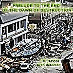 Jim Jacobi Prelude To The End Of The Dawn Of Destruction