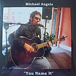 "Michael Angelo ""You Name It"""