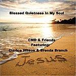 CMD & Friends Blessed Quietness In My Soul (Feat. Clarice Wilson & Brenda Branch)