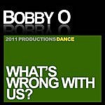 Bobby-O What's Wrong With Us?