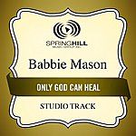 Babbie Mason Only God Can Heal (Studio Track)