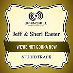 Jeff & Sheri Easter We're Not Gonna Bow (Studio Track)