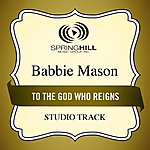 Babbie Mason To The God Who Reigns (Studio Track)