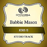 Babbie Mason Jesus Is (Studio Track)