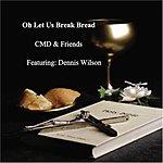 CMD & Friends Oh Let Us Break Bread (Feat. Dennis Wilson)