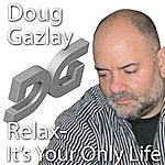Doug Gazlay Relax! It's Your Only Life